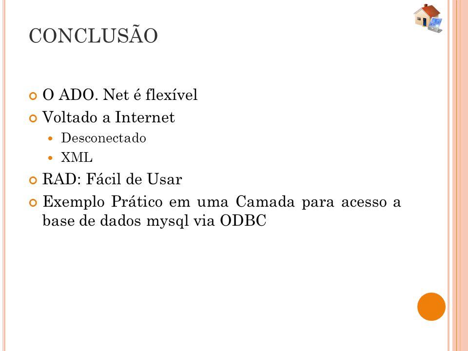 CONCLUSÃO O ADO. Net é flexível Voltado a Internet RAD: Fácil de Usar
