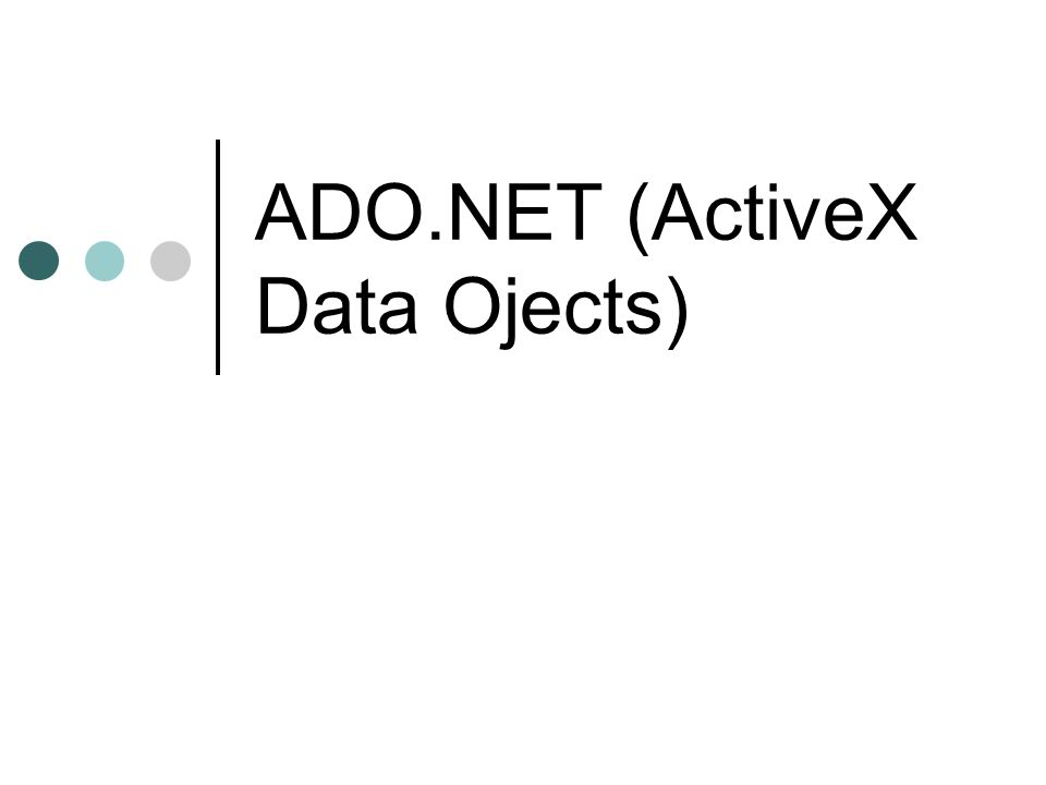 ADO.NET (ActiveX Data Ojects)
