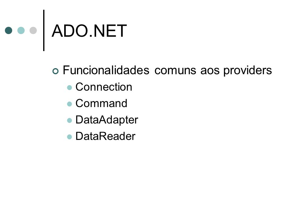 ADO.NET Funcionalidades comuns aos providers Connection Command