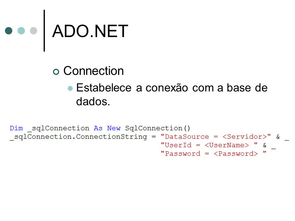 ADO.NET Connection Estabelece a conexão com a base de dados.