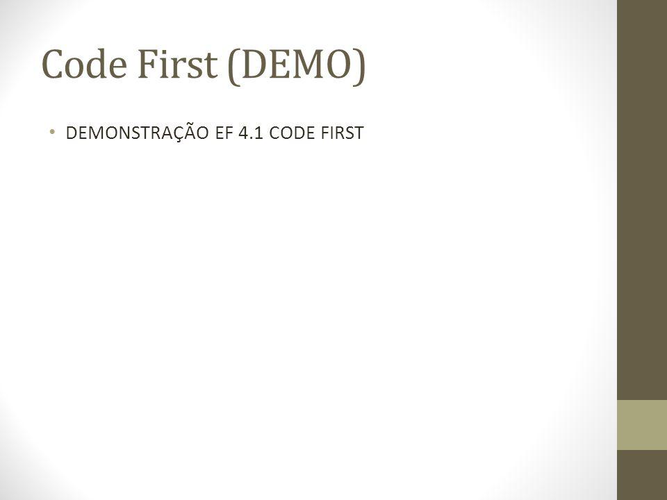 Code First (DEMO) DEMONSTRAÇÃO EF 4.1 CODE FIRST