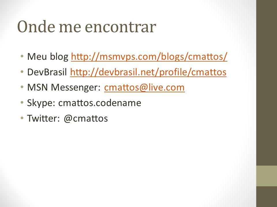 Onde me encontrar Meu blog http://msmvps.com/blogs/cmattos/