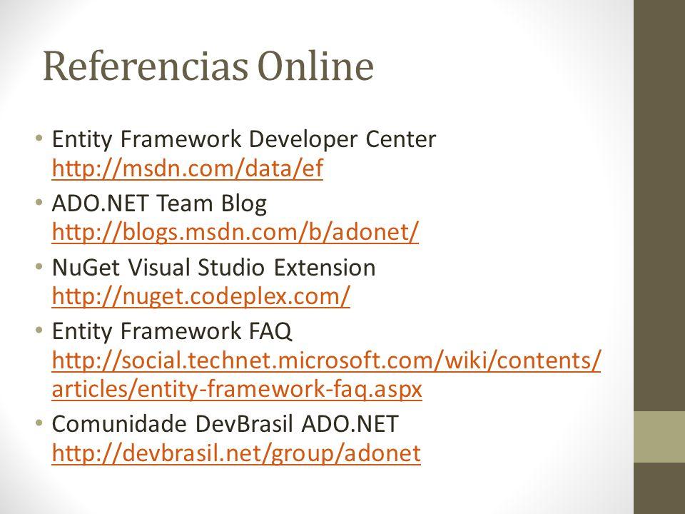 Referencias Online Entity Framework Developer Center http://msdn.com/data/ef. ADO.NET Team Blog http://blogs.msdn.com/b/adonet/