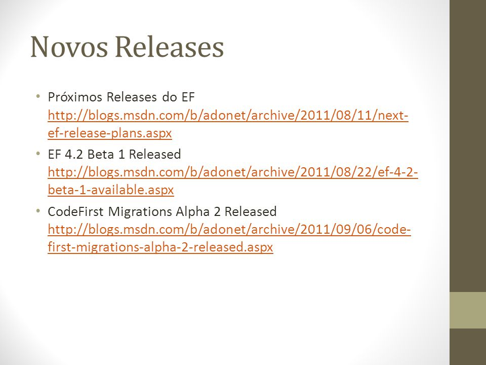 Novos Releases Próximos Releases do EF http://blogs.msdn.com/b/adonet/archive/2011/08/11/next-ef-release-plans.aspx.