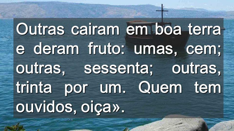 Outras cairam em boa terra e deram fruto: umas, cem; outras, sessenta; outras, trinta por um.