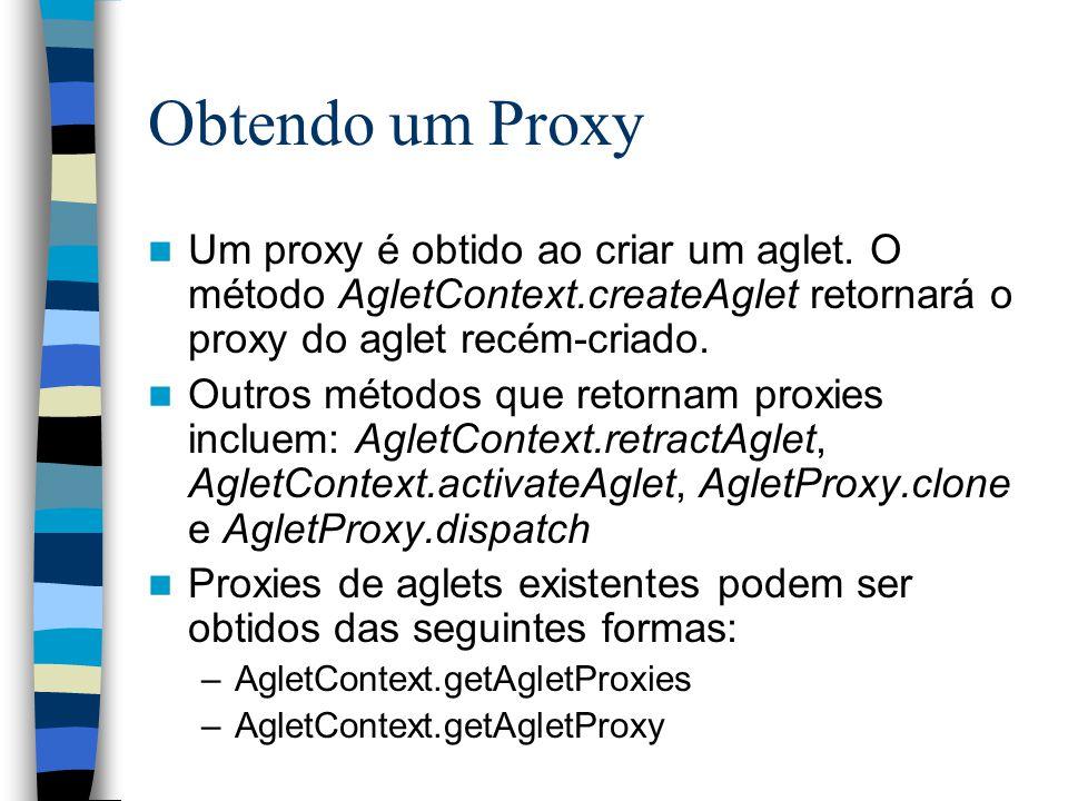 Obtendo um Proxy Um proxy é obtido ao criar um aglet. O método AgletContext.createAglet retornará o proxy do aglet recém-criado.