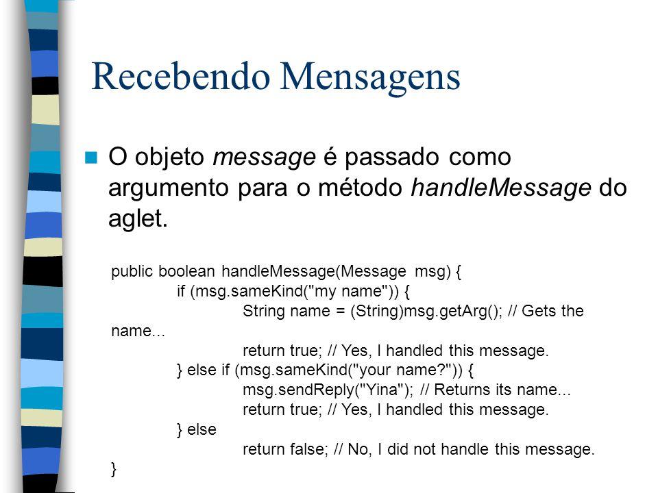 Recebendo Mensagens O objeto message é passado como argumento para o método handleMessage do aglet.