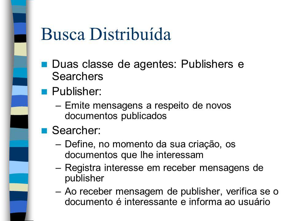 Busca Distribuída Duas classe de agentes: Publishers e Searchers