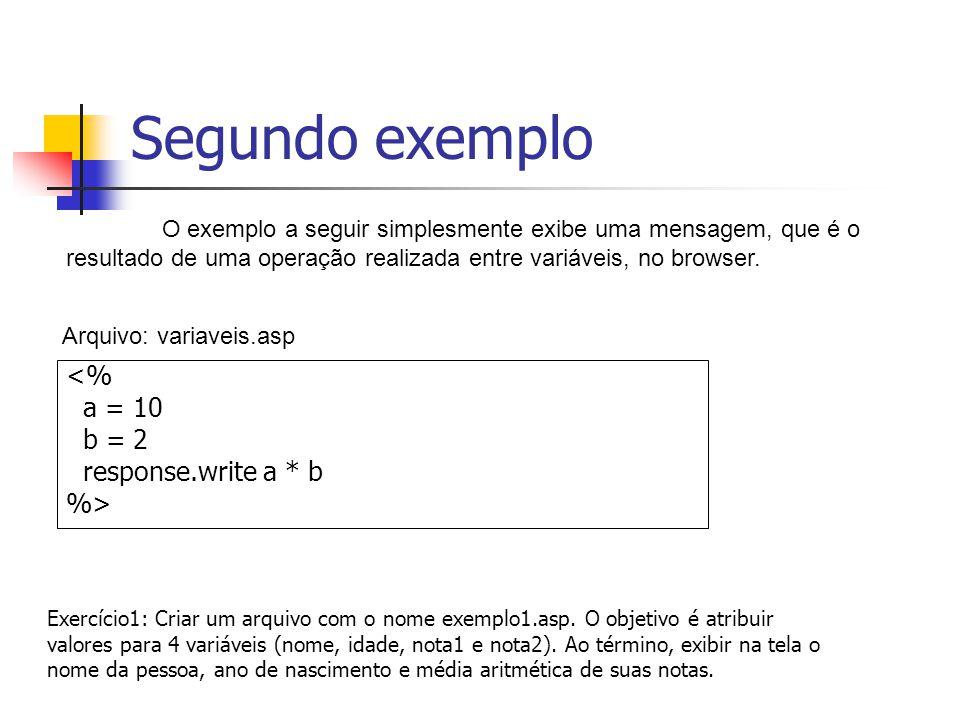Segundo exemplo <% a = 10 b = 2 response.write a * b %>
