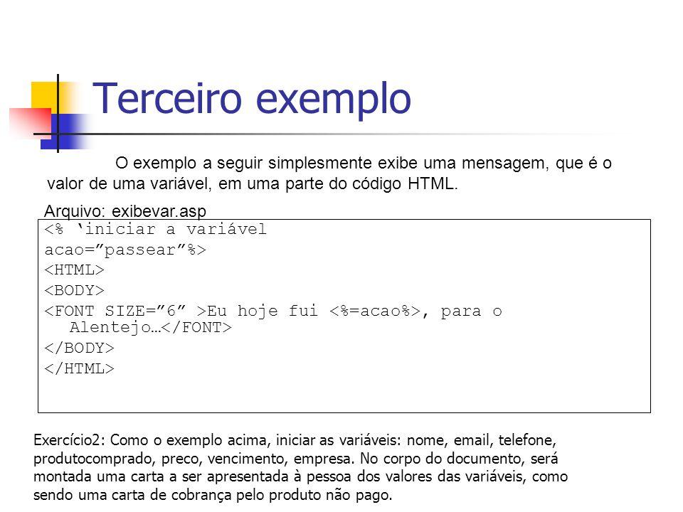 Terceiro exemplo O exemplo a seguir simplesmente exibe uma mensagem, que é o valor de uma variável, em uma parte do código HTML.