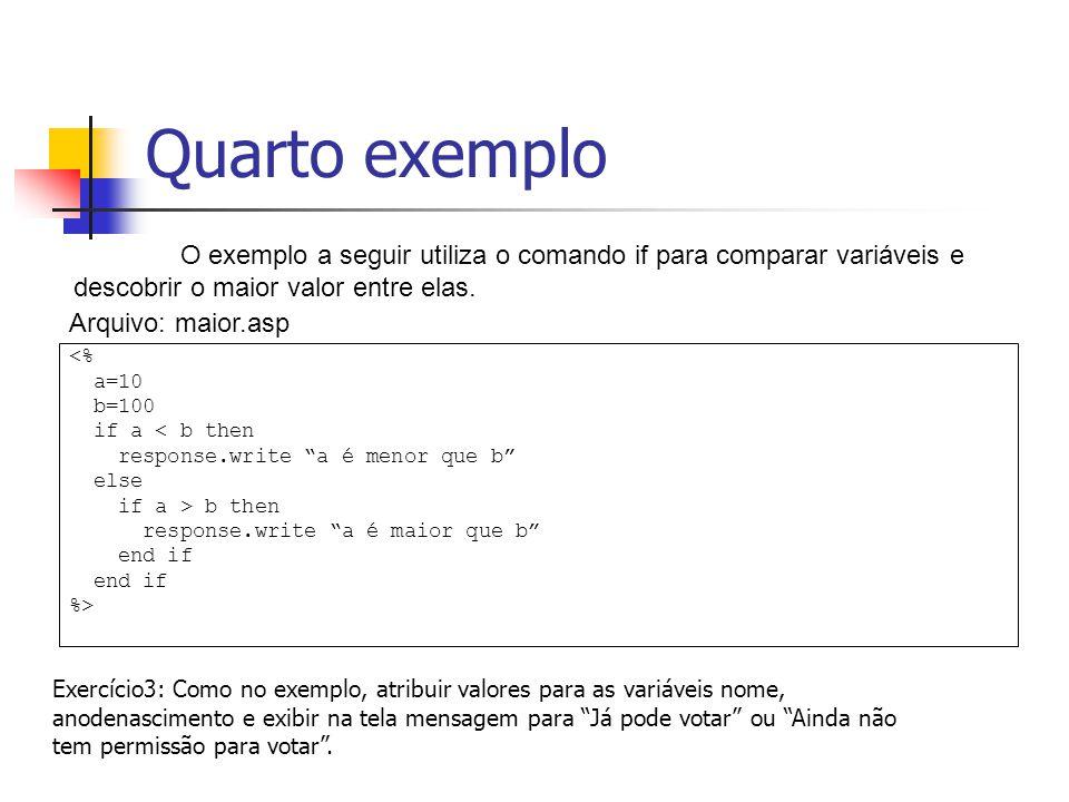Quarto exemplo O exemplo a seguir utiliza o comando if para comparar variáveis e descobrir o maior valor entre elas.