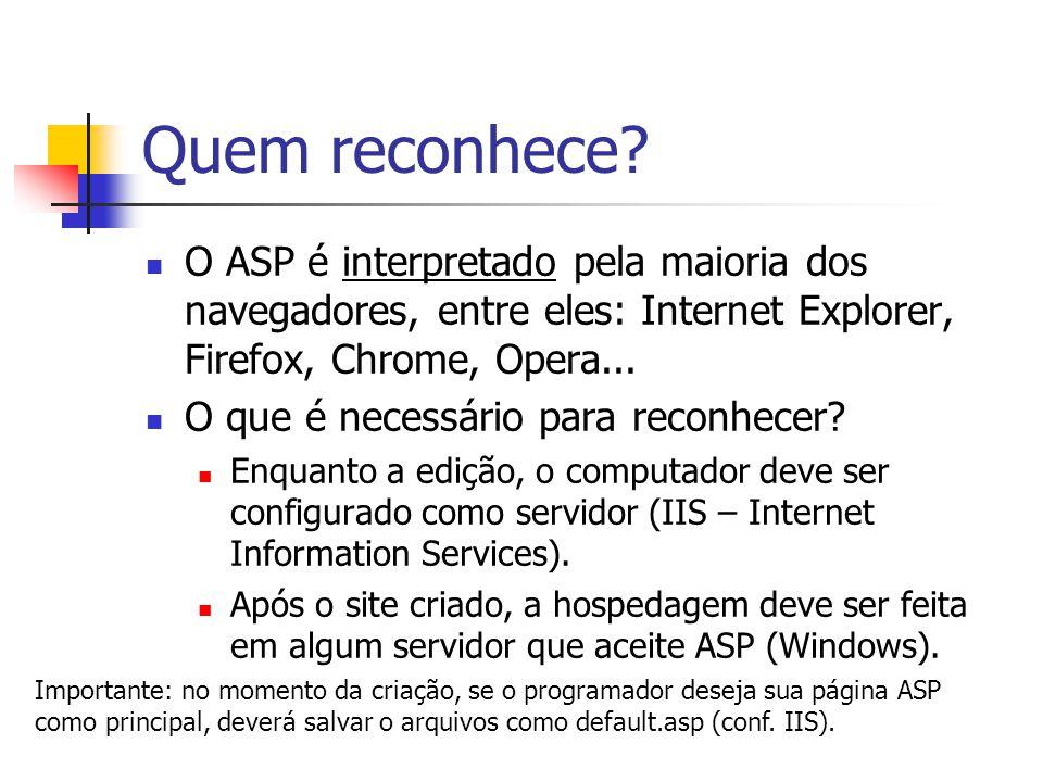 Quem reconhece O ASP é interpretado pela maioria dos navegadores, entre eles: Internet Explorer, Firefox, Chrome, Opera...