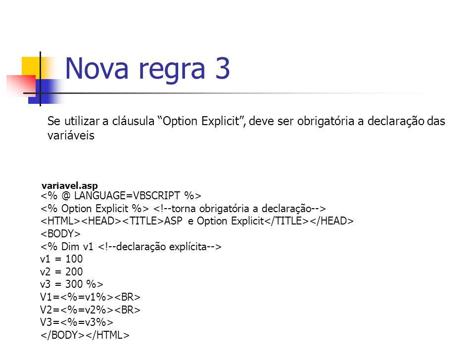 Nova regra 3 Se utilizar a cláusula Option Explicit , deve ser obrigatória a declaração das variáveis.