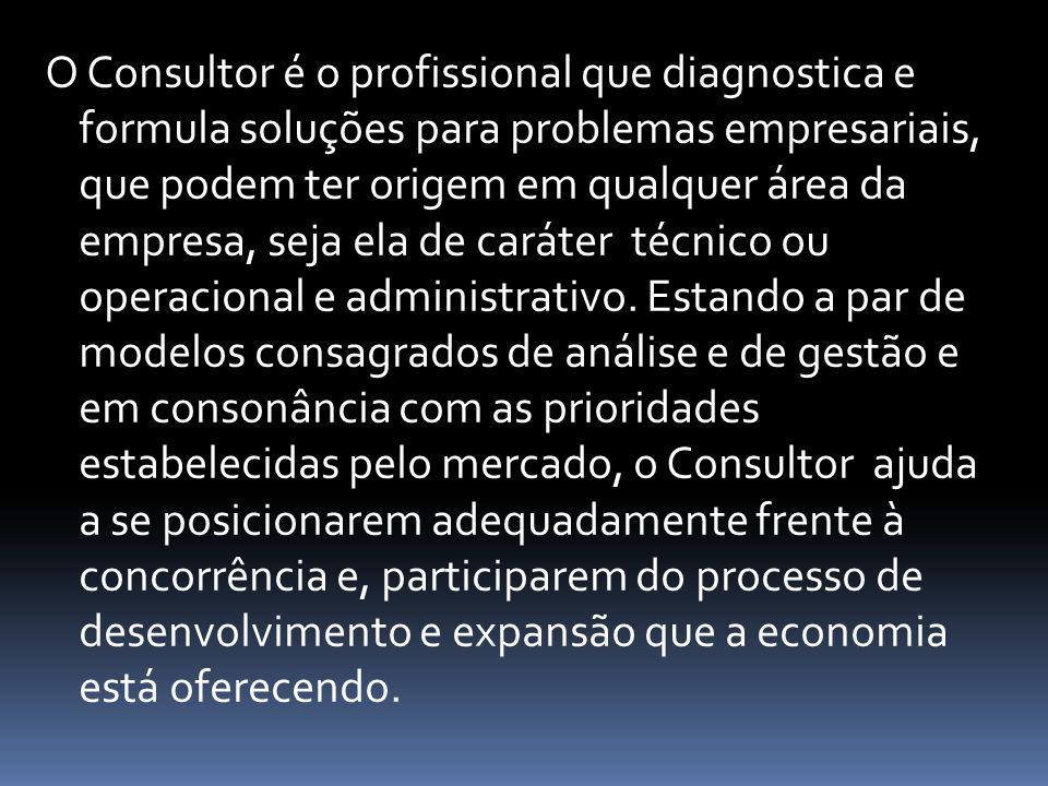 O Consultor é o profissional que diagnostica e formula soluções para problemas empresariais, que podem ter origem em qualquer área da empresa, seja ela de caráter técnico ou operacional e administrativo.