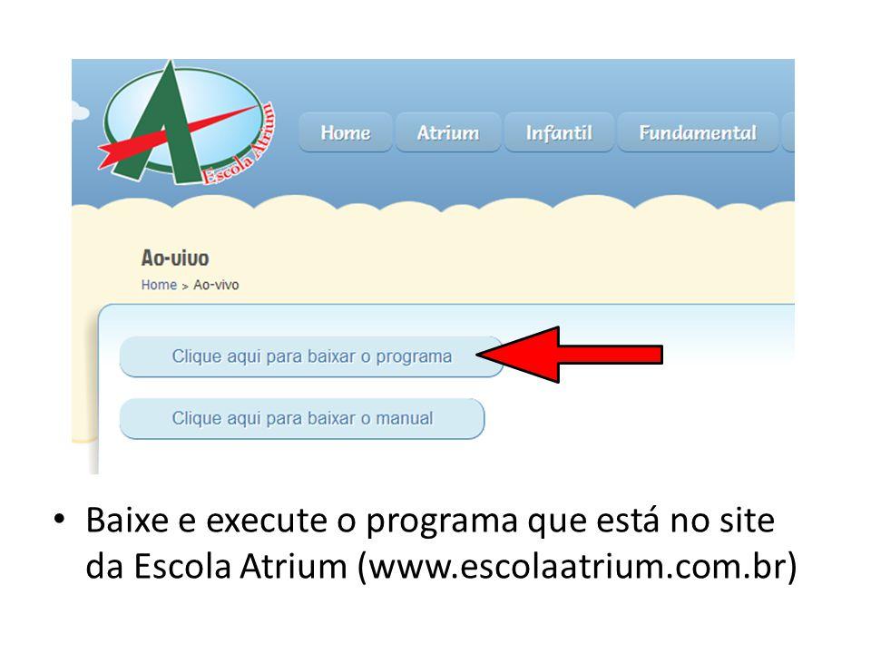 Baixe e execute o programa que está no site da Escola Atrium (www