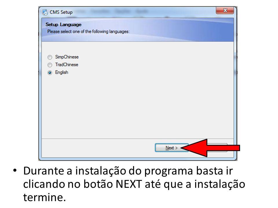 Durante a instalação do programa basta ir clicando no botão NEXT até que a instalação termine.