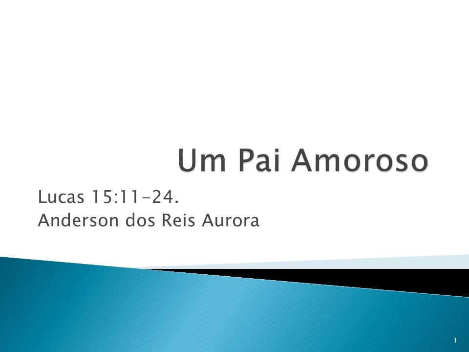 Lucas 15:11-24. Anderson dos Reis Aurora