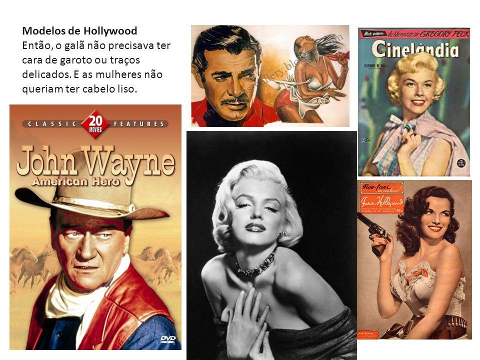 Modelos de Hollywood Então, o galã não precisava ter cara de garoto ou traços delicados.