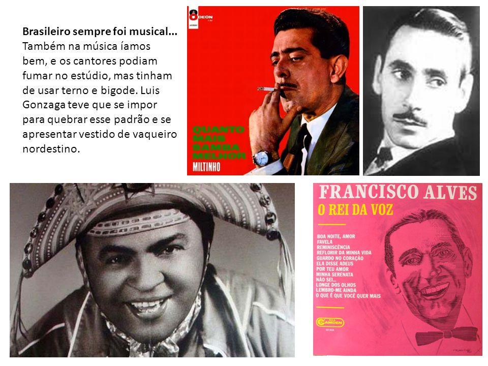 Brasileiro sempre foi musical...