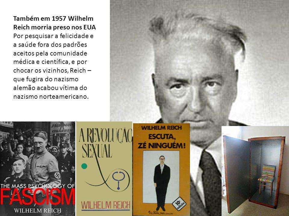 Também em 1957 Wilhelm Reich morria preso nos EUA