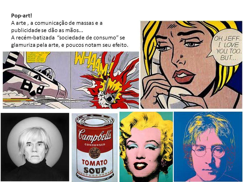 Pop-art! A arte , a comunicação de massas e a publicidade se dão as mãos...