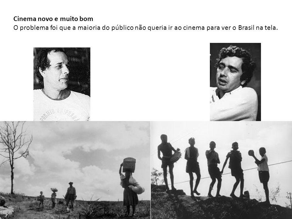 Cinema novo e muito bom O problema foi que a maioria do público não queria ir ao cinema para ver o Brasil na tela.