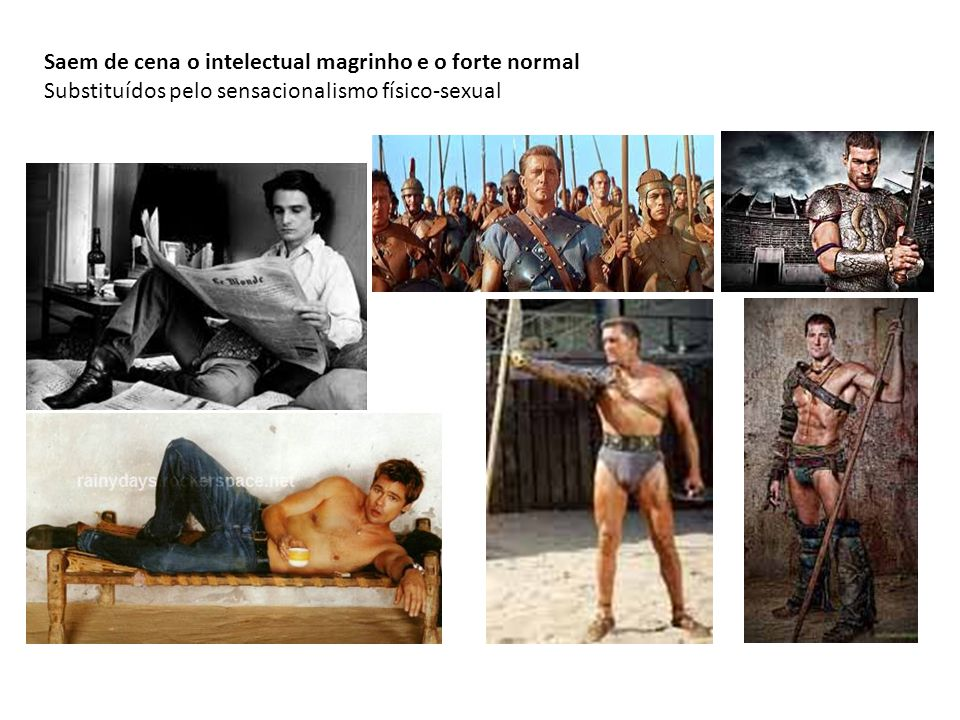Saem de cena o intelectual magrinho e o forte normal