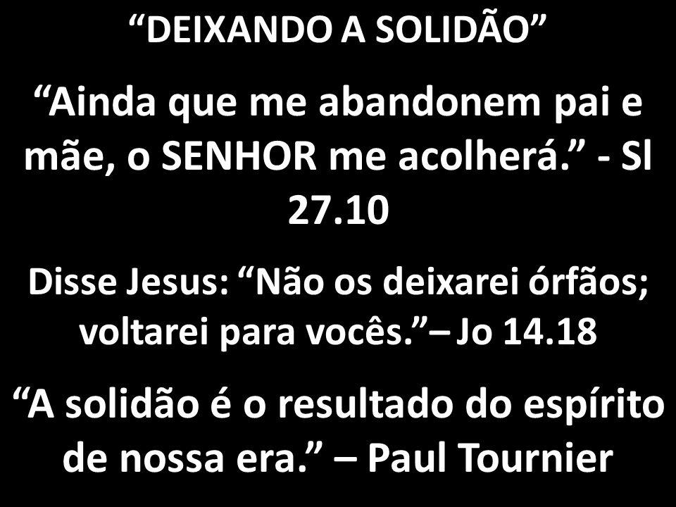 A solidão é o resultado do espírito de nossa era. – Paul Tournier