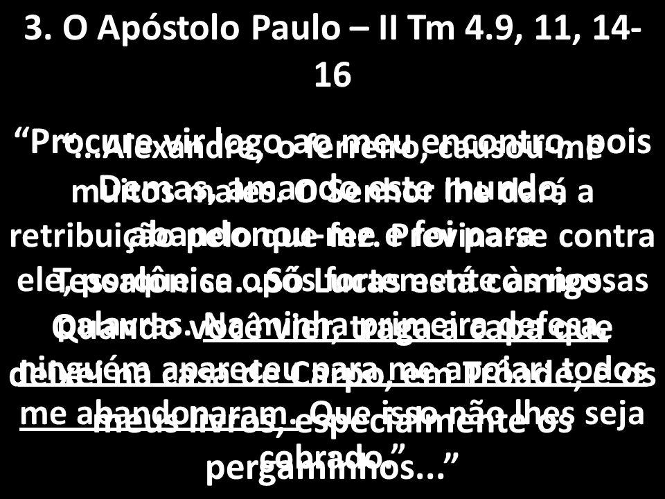 3. O Apóstolo Paulo – II Tm 4.9, 11, 14-16