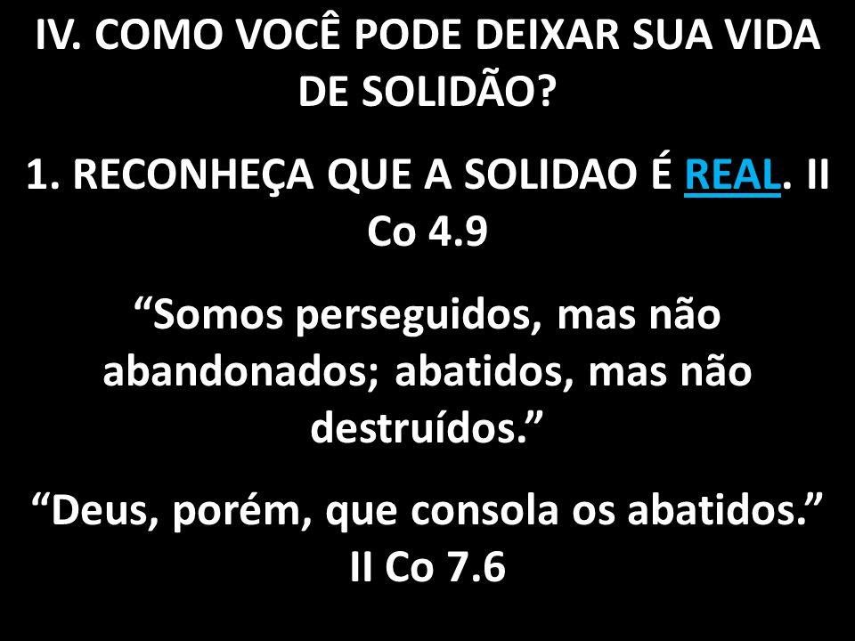 Deus, porém, que consola os abatidos. II Co 7.6
