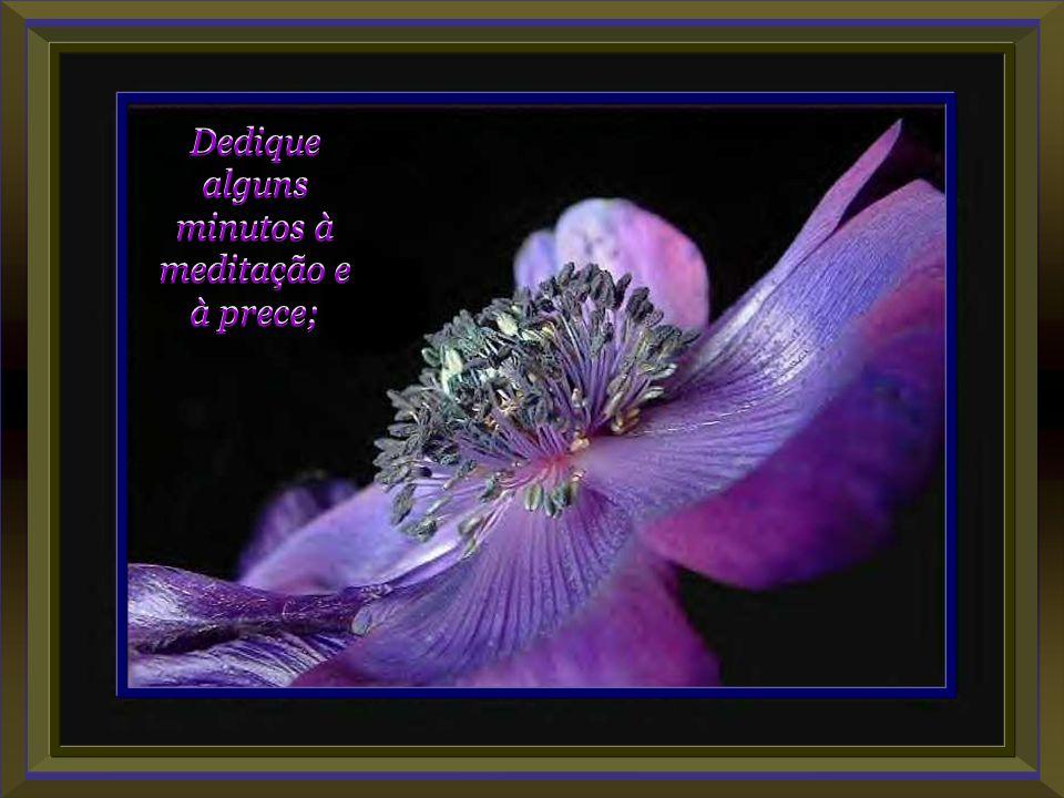 Dedique alguns minutos à meditação e à prece;