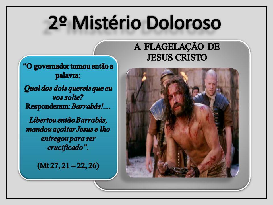 2º Mistério Doloroso A FLAGELAÇÃO DE JESUS CRISTO