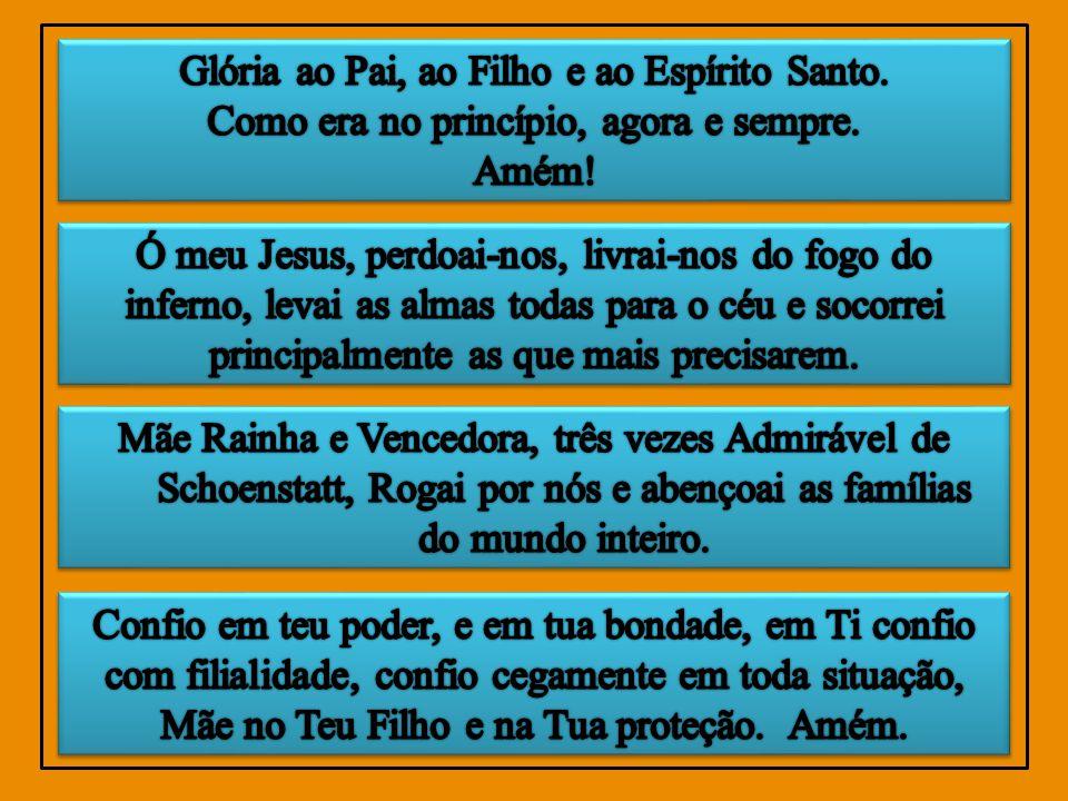 Glória ao Pai, ao Filho e ao Espírito Santo.