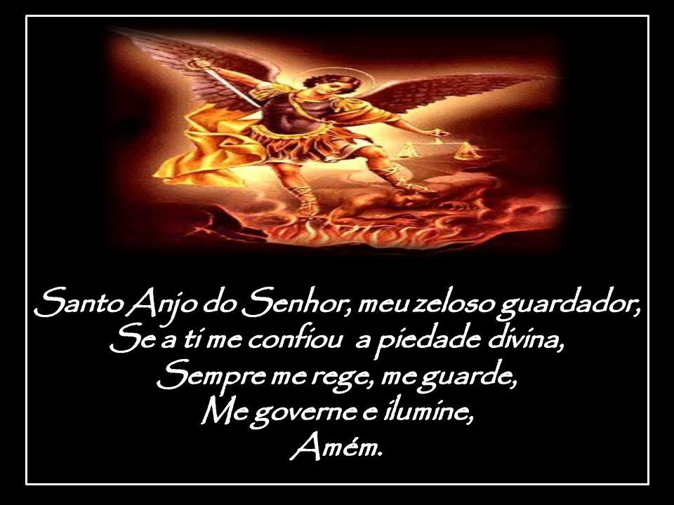 Santo Anjo do Senhor, meu zeloso guardador,