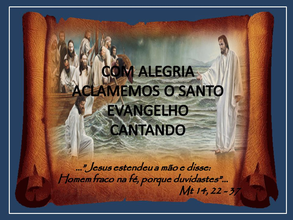 COM ALEGRIA ACLAMEMOS O SANTO EVANGELHO CANTANDO