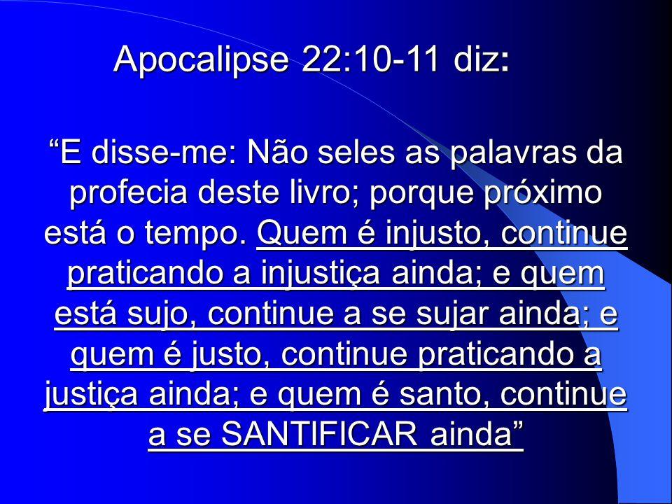 Apocalipse 22:10-11 diz:
