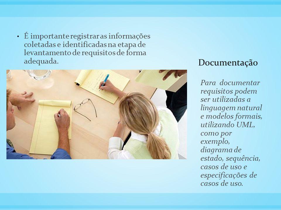 Documentação É importante registrar as informações coletadas e identificadas na etapa de levantamento de requisitos de forma adequada.