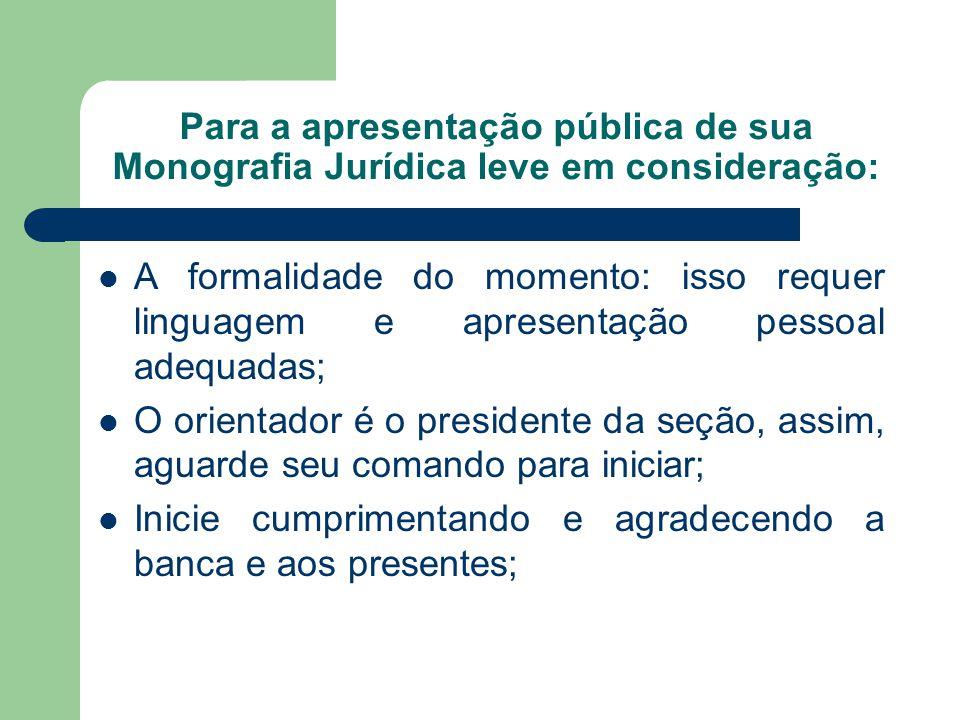 Para a apresentação pública de sua Monografia Jurídica leve em consideração: