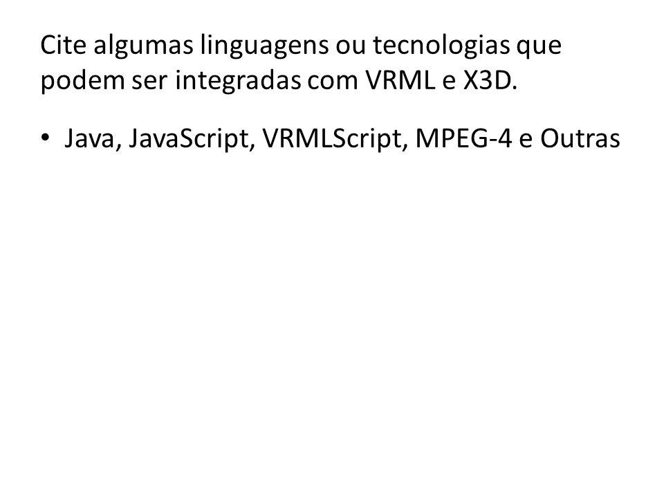 Cite algumas linguagens ou tecnologias que podem ser integradas com VRML e X3D.
