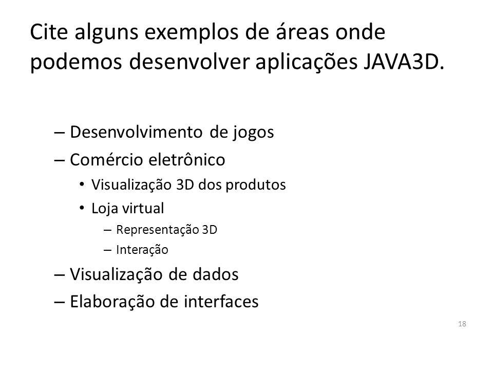 Cite alguns exemplos de áreas onde podemos desenvolver aplicações JAVA3D.