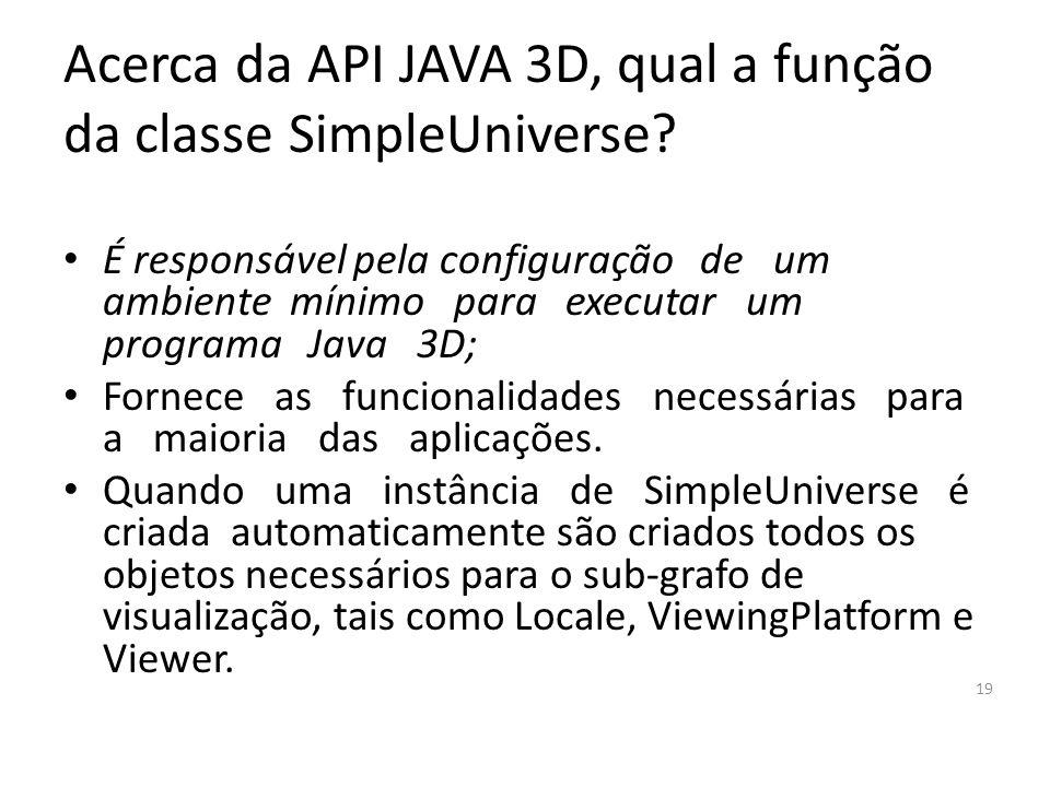 Acerca da API JAVA 3D, qual a função da classe SimpleUniverse