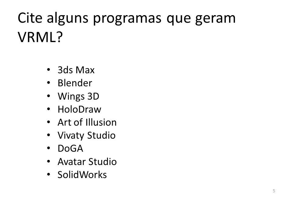 Cite alguns programas que geram VRML