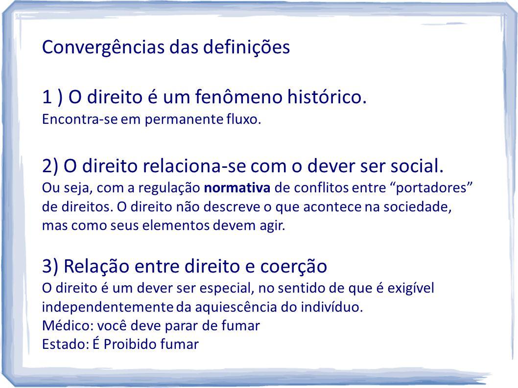 Convergências das definições 1 ) O direito é um fenômeno histórico.