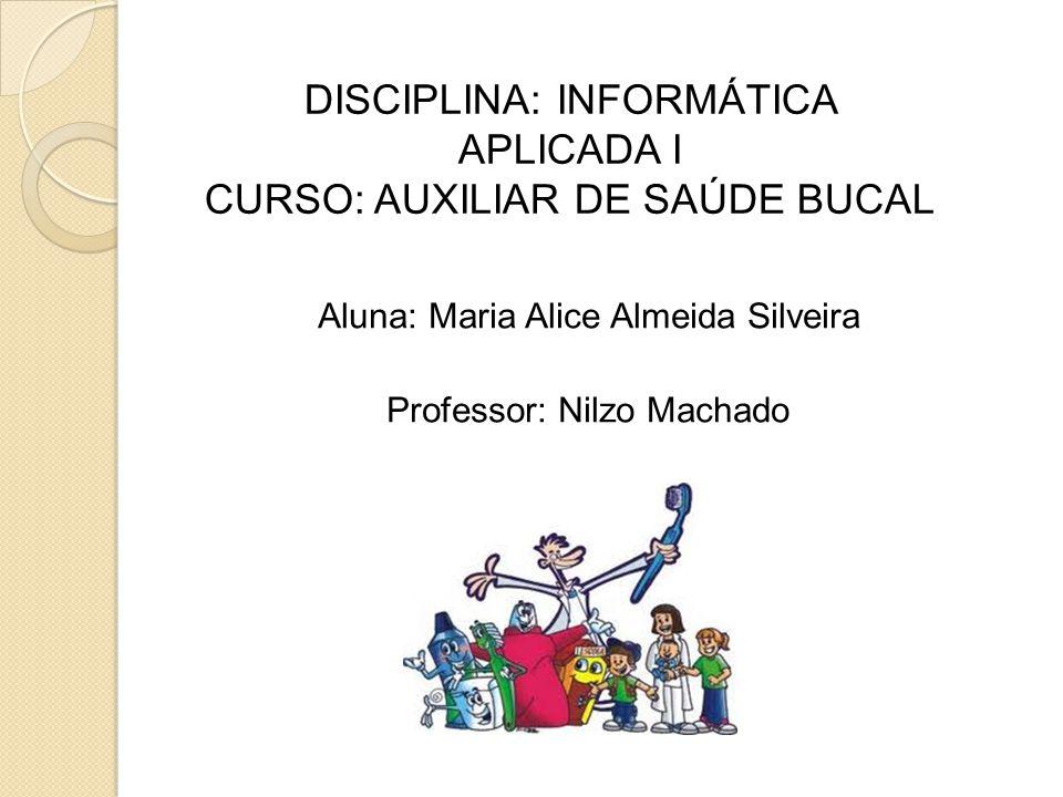 DISCIPLINA: INFORMÁTICA APLICADA I CURSO: AUXILIAR DE SAÚDE BUCAL