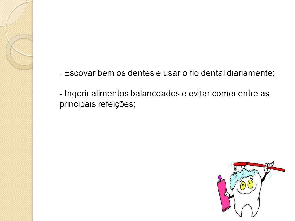 - Escovar bem os dentes e usar o fio dental diariamente; - Ingerir alimentos balanceados e evitar comer entre as principais refeições;