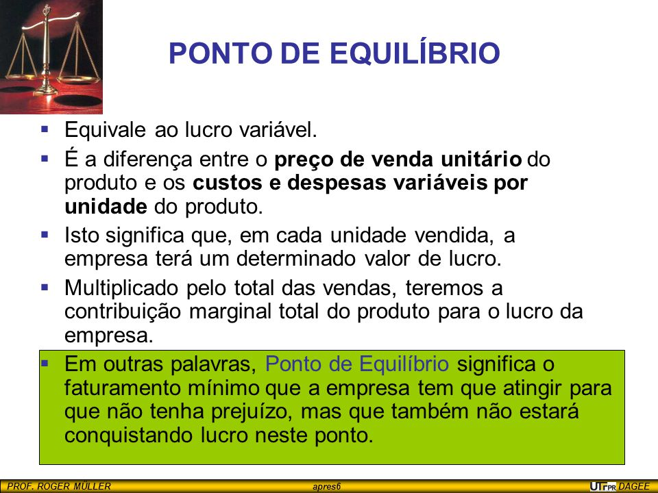 PONTO DE EQUILÍBRIO Equivale ao lucro variável.
