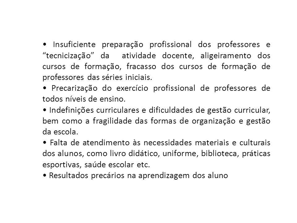 • Insuficiente preparação profissional dos professores e tecnicização da atividade docente, aligeiramento dos cursos de formação, fracasso dos cursos de formação de professores das séries iniciais.
