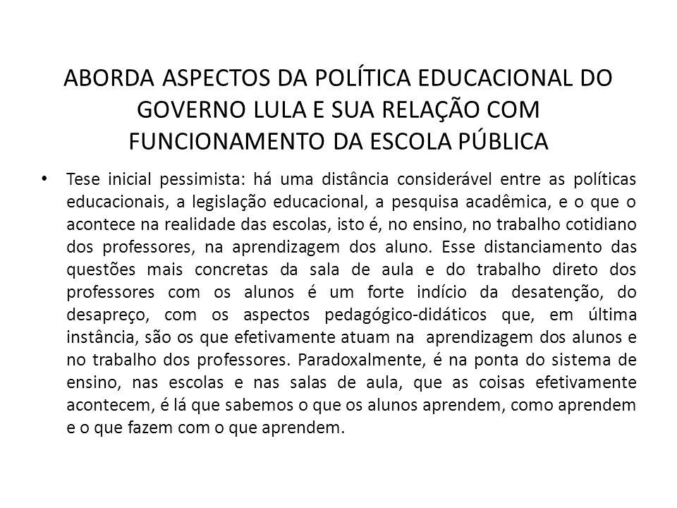 ABORDA ASPECTOS DA POLÍTICA EDUCACIONAL DO GOVERNO LULA E SUA RELAÇÃO COM FUNCIONAMENTO DA ESCOLA PÚBLICA