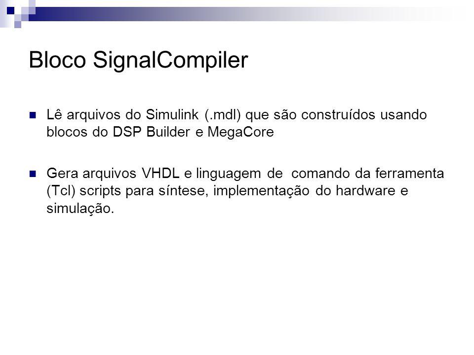 Bloco SignalCompiler Lê arquivos do Simulink (.mdl) que são construídos usando blocos do DSP Builder e MegaCore.