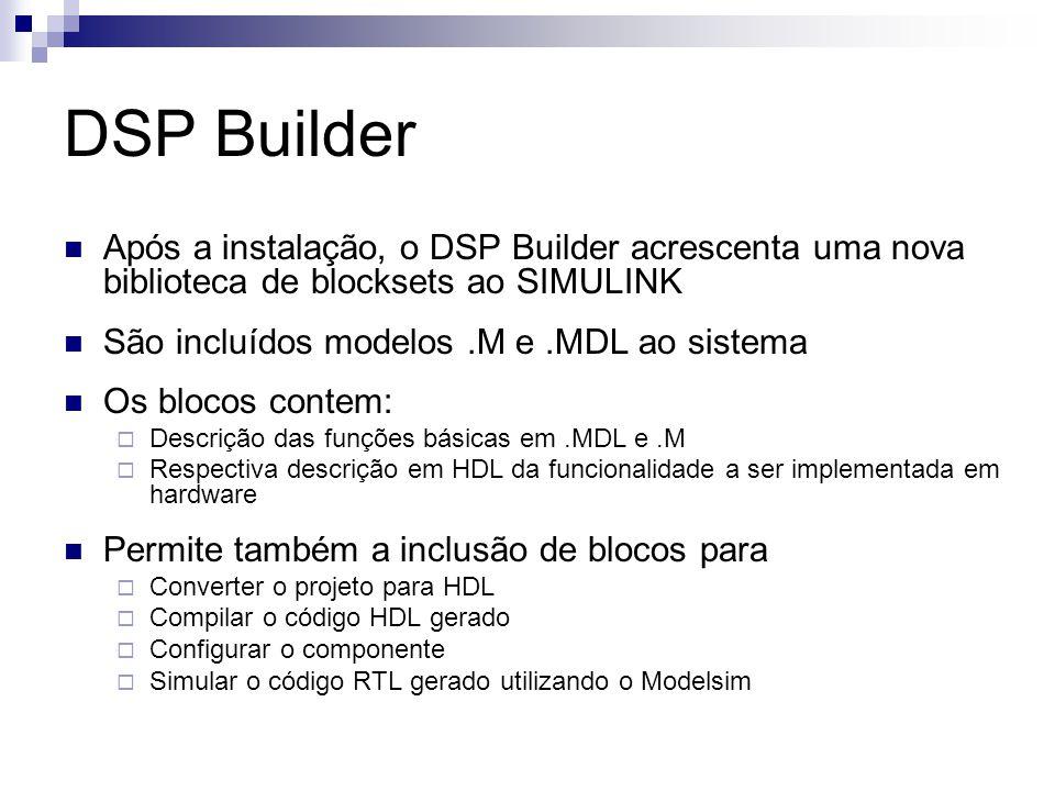 DSP Builder Após a instalação, o DSP Builder acrescenta uma nova biblioteca de blocksets ao SIMULINK.